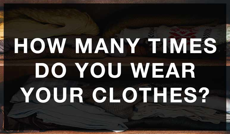How many times do you wear your clothes?